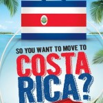 So, You Want to Move to Costa Rica? My Quest for the Ultimate Tropical Paradise
